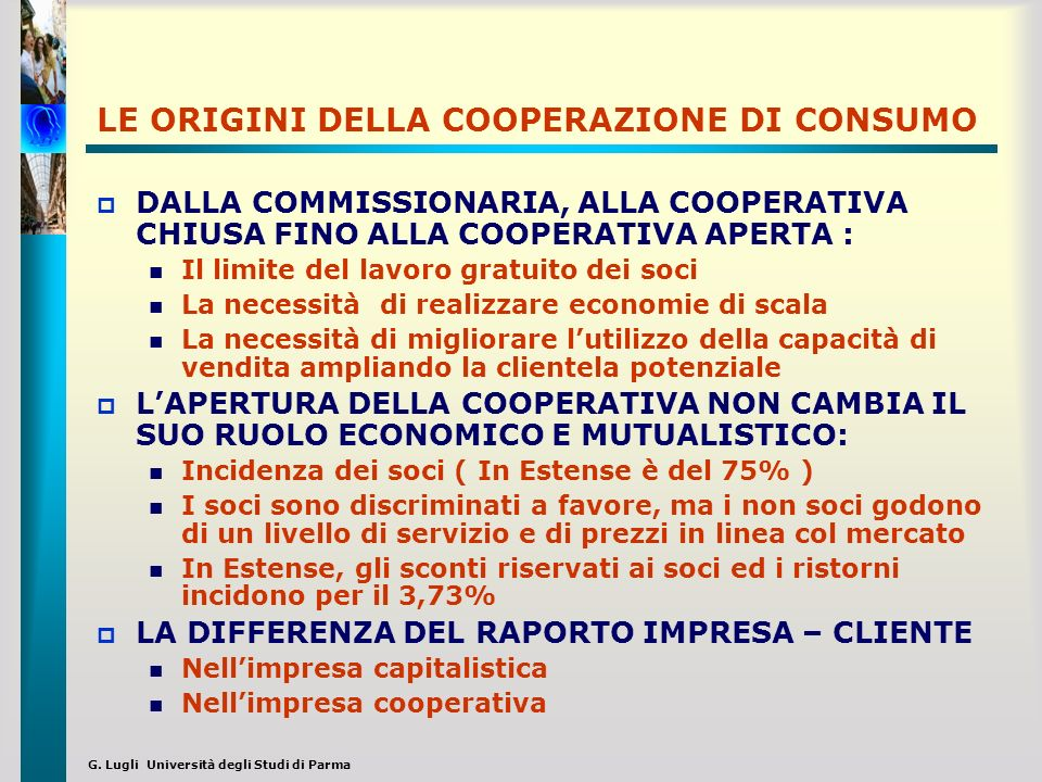 G. Lugli Università degli Studi di Parma LE ORIGINI DELLA COOPERAZIONE DI CONSUMO DALLA COMMISSIONARIA, ALLA COOPERATIVA CHIUSA FINO ALLA COOPERATIVA