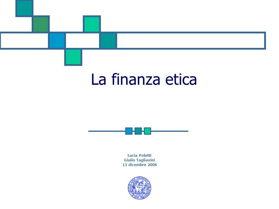 La finanza etica Lucia Poletti Giulio Tagliavini 13 dicembre 2006