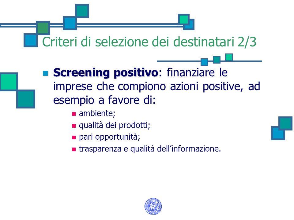 Criteri di selezione dei destinatari 2/3 Screening positivo Screening positivo: finanziare le imprese che compiono azioni positive, ad esempio a favor