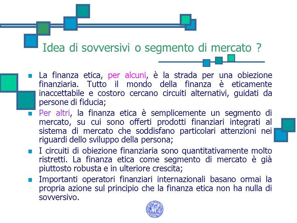 Idea di sovversivi o segmento di mercato ? La finanza etica, per alcuni, è la strada per una obiezione finanziaria. Tutto il mondo della finanza è eti
