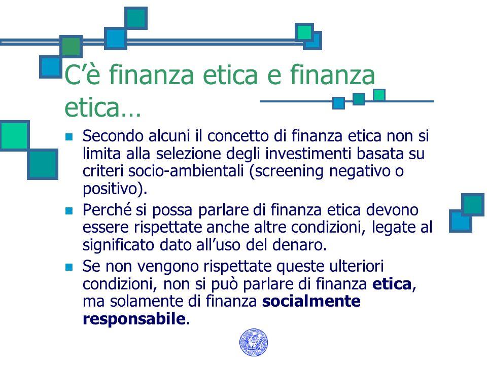 Cè finanza etica e finanza etica… Secondo alcuni il concetto di finanza etica non si limita alla selezione degli investimenti basata su criteri socio-