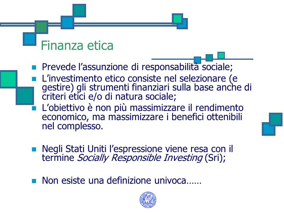 Finanza etica Prevede lassunzione di responsabilità sociale; Linvestimento etico consiste nel selezionare (e gestire) gli strumenti finanziari sulla b