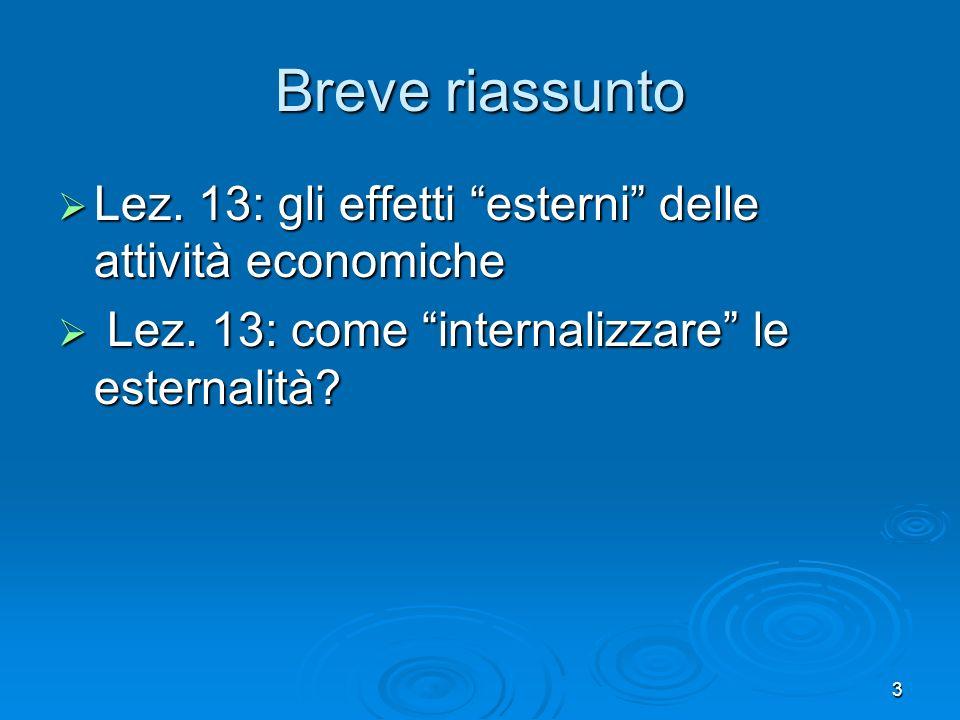 3 Breve riassunto Lez. 13: gli effetti esterni delle attività economiche Lez. 13: gli effetti esterni delle attività economiche Lez. 13: come internal