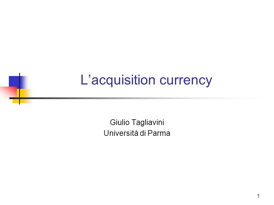 2 Cosa è lacquisition currency .