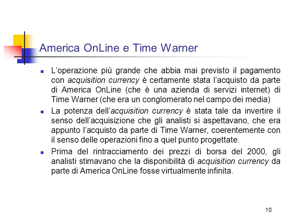 10 America OnLine e Time Warner Loperazione più grande che abbia mai previsto il pagamento con acquisition currency è certamente stata lacquisto da pa