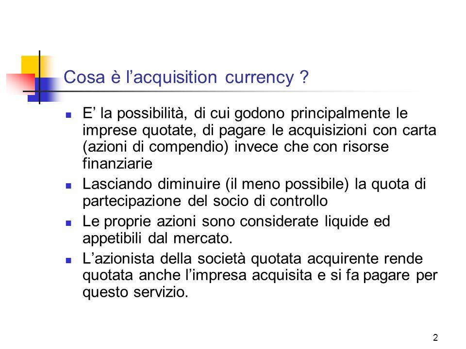 2 Cosa è lacquisition currency ? E la possibilità, di cui godono principalmente le imprese quotate, di pagare le acquisizioni con carta (azioni di com