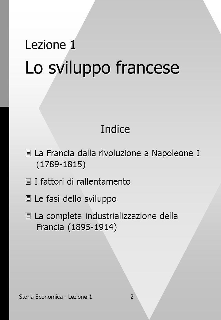 Storia Economica - Lezione 12 Lezione 1 Lo sviluppo francese Indice La Francia dalla rivoluzione a Napoleone I (1789-1815) La Francia dalla rivoluzion