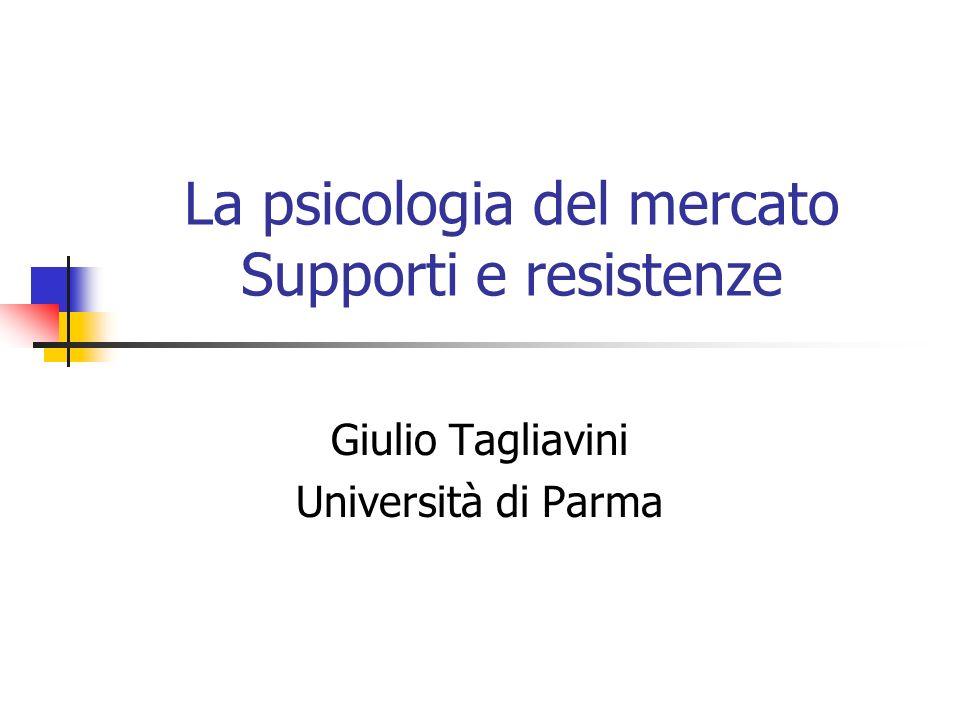 La psicologia del mercato Supporti e resistenze Giulio Tagliavini Università di Parma