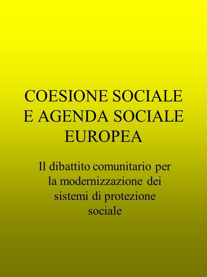 COESIONE SOCIALE E AGENDA SOCIALE EUROPEA Il dibattito comunitario per la modernizzazione dei sistemi di protezione sociale