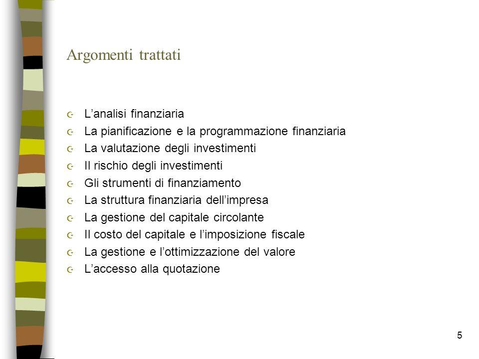 5 Argomenti trattati Z Lanalisi finanziaria Z La pianificazione e la programmazione finanziaria Z La valutazione degli investimenti Z Il rischio degli