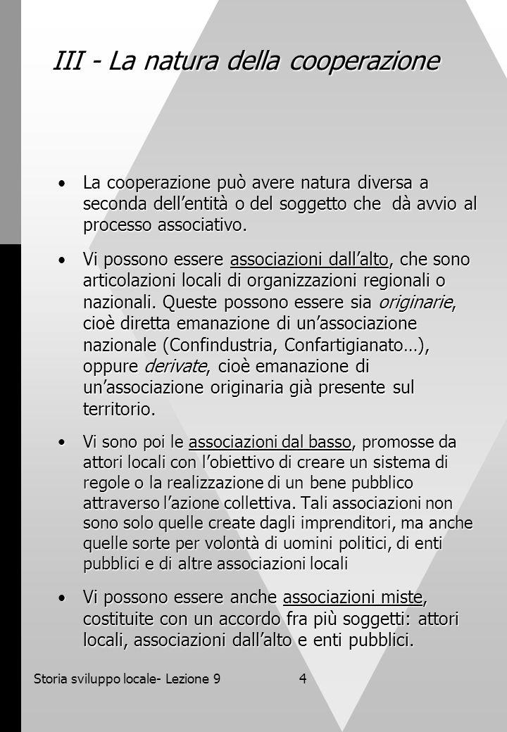 Storia sviluppo locale- Lezione 94 III - La natura della cooperazione La cooperazione può avere natura diversa a seconda dellentità o del soggetto che