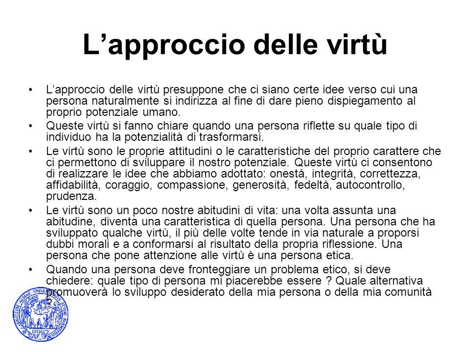 Lapproccio delle virtù Lapproccio delle virtù presuppone che ci siano certe idee verso cui una persona naturalmente si indirizza al fine di dare pieno