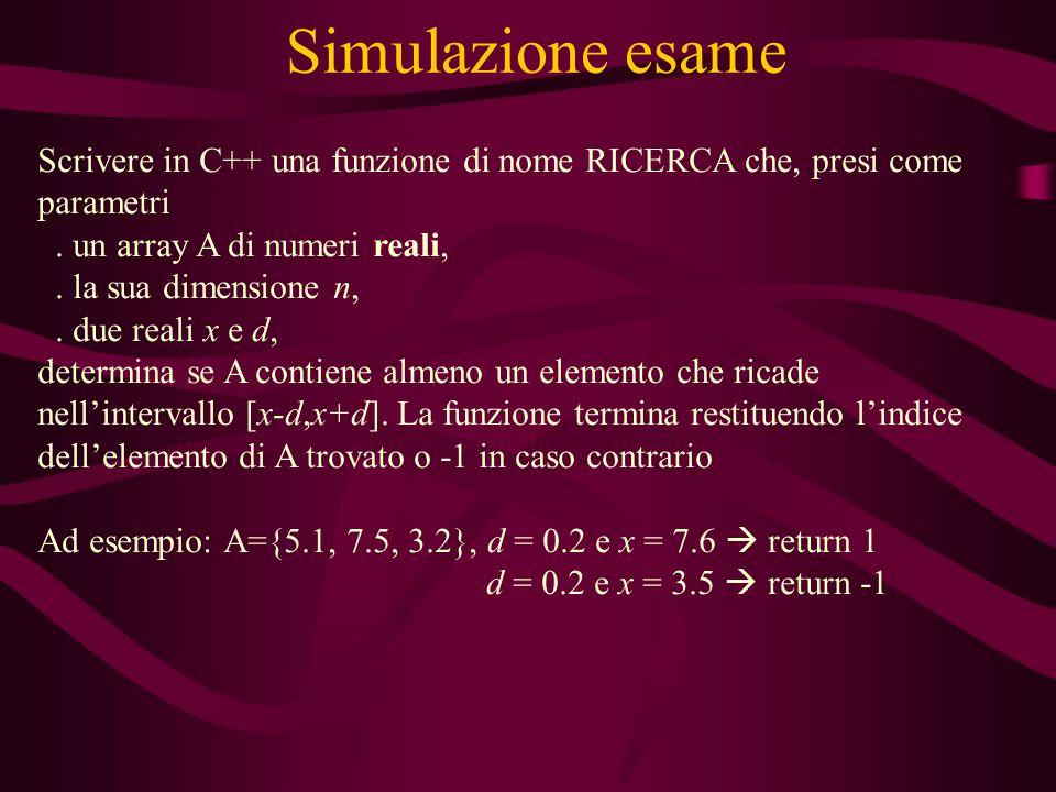 Simulazione esame Scrivere in C++ una funzione di nome RICERCA che, presi come parametri.