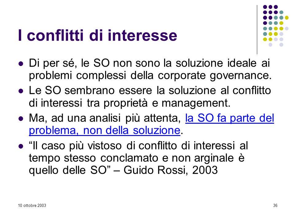 10 ottobre 200336 I conflitti di interesse Di per sé, le SO non sono la soluzione ideale ai problemi complessi della corporate governance.
