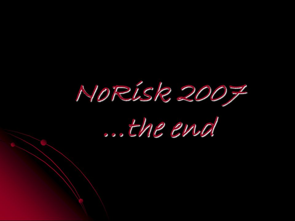 NoRisk 2007 …the end