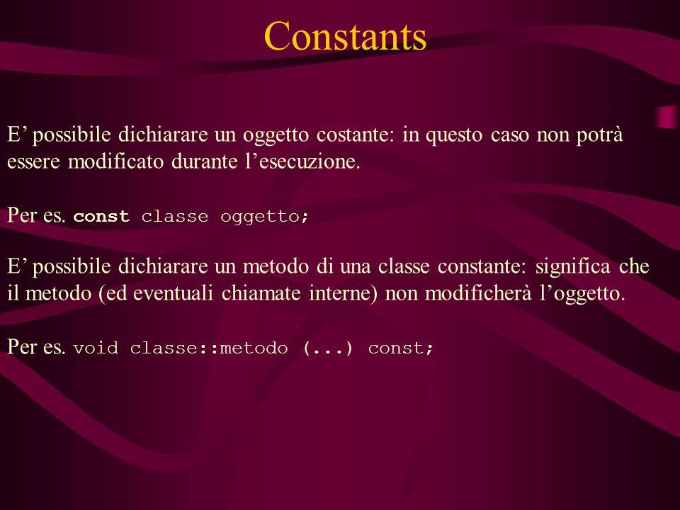 Constants E possibile dichiarare un oggetto costante: in questo caso non potrà essere modificato durante lesecuzione.
