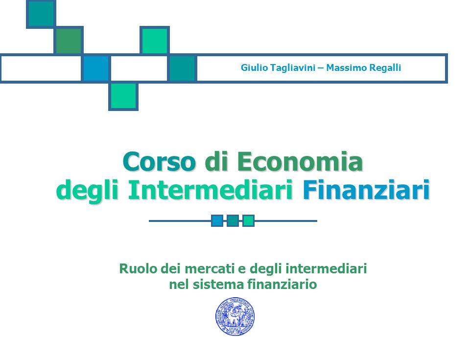 Giulio Tagliavini – Massimo Regalli Corso di Economia degli Intermediari Finanziari Ruolo dei mercati e degli intermediari nel sistema finanziario