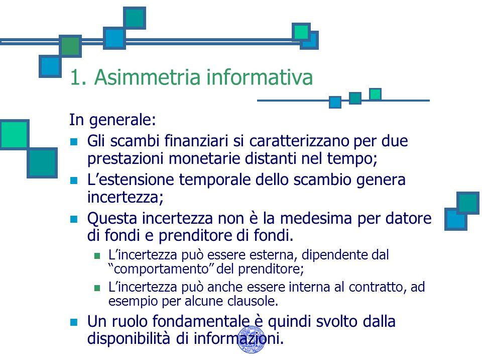 1. Asimmetria informativa In generale: Gli scambi finanziari si caratterizzano per due prestazioni monetarie distanti nel tempo; Lestensione temporale
