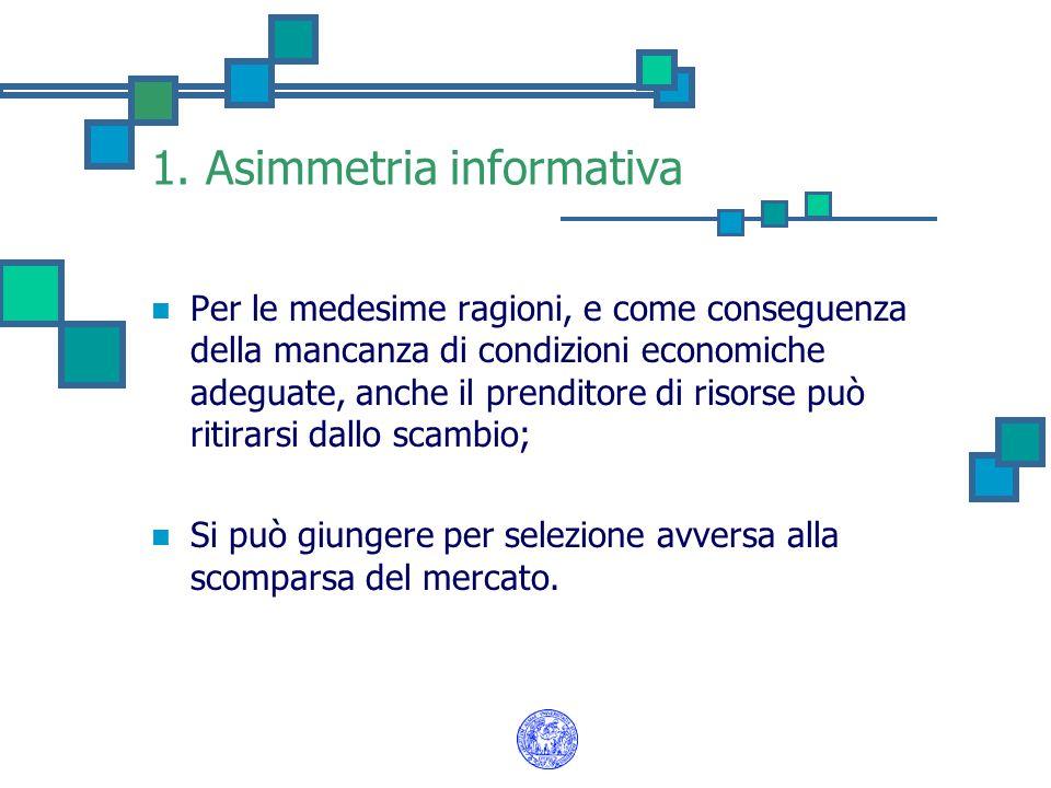 1. Asimmetria informativa Per le medesime ragioni, e come conseguenza della mancanza di condizioni economiche adeguate, anche il prenditore di risorse