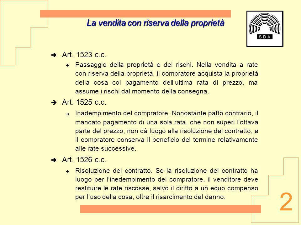 2 La vendita con riserva della proprietà Art. 1523 c.c. Passaggio della proprietà e dei rischi. Nella vendita a rate con riserva della proprietà, il c