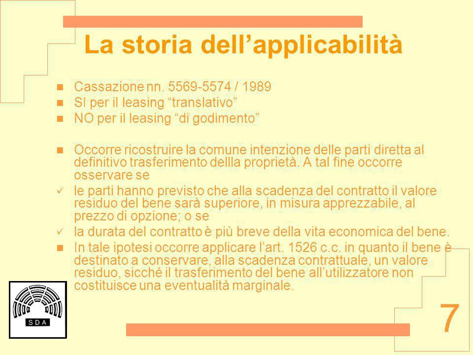 7 La storia dellapplicabilità Cassazione nn. 5569-5574 / 1989 SI per il leasing translativo NO per il leasing di godimento Occorre ricostruire la comu