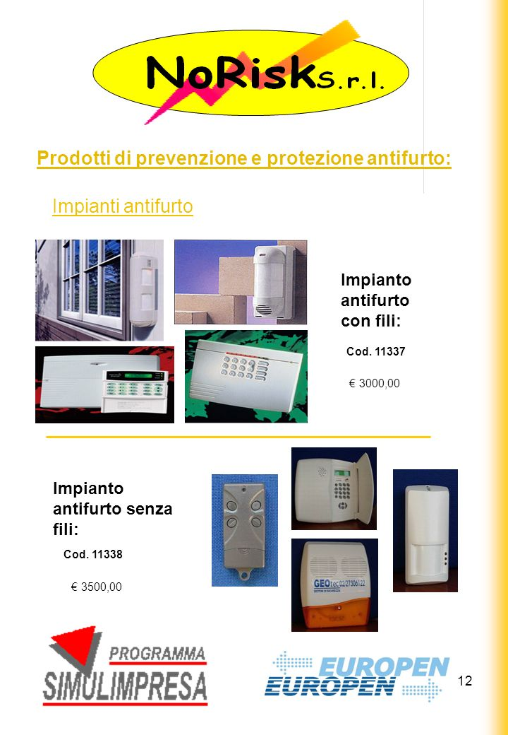 12 Prodotti di prevenzione e protezione antifurto: Impianti antifurto Impianto antifurto con fili: 3000,00 Impianto antifurto senza fili: 3500,00 Cod.