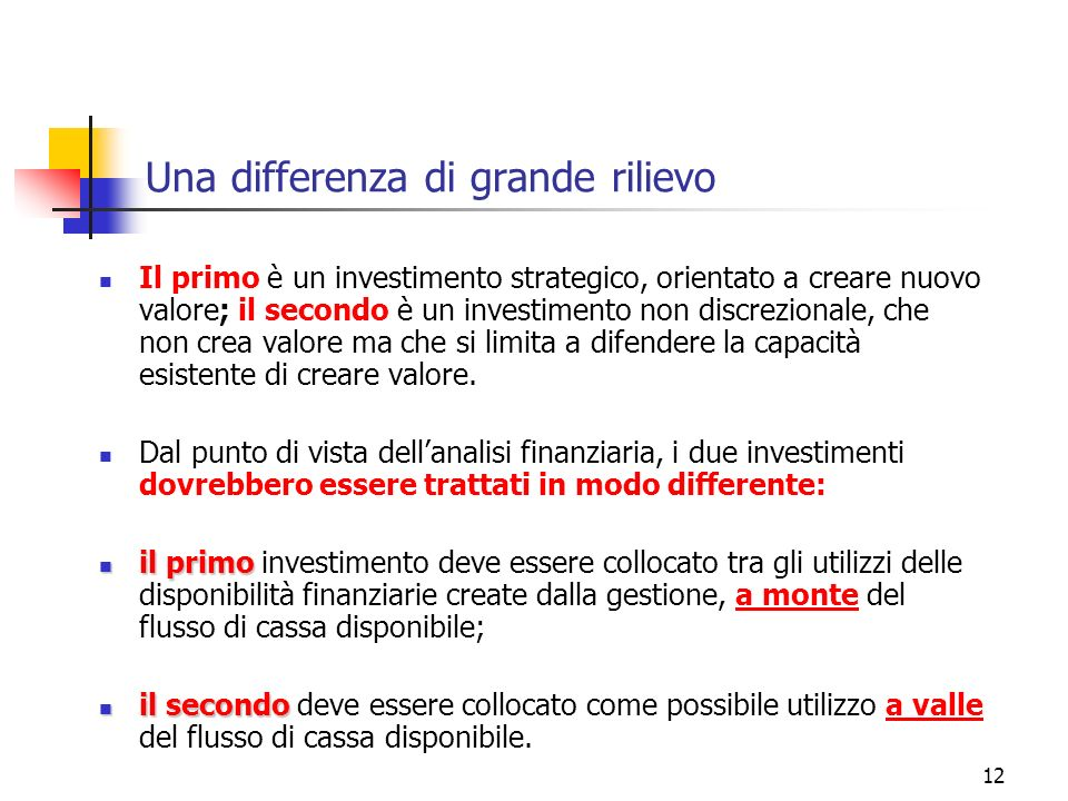 12 Una differenza di grande rilievo Il primo è un investimento strategico, orientato a creare nuovo valore; il secondo è un investimento non discrezio