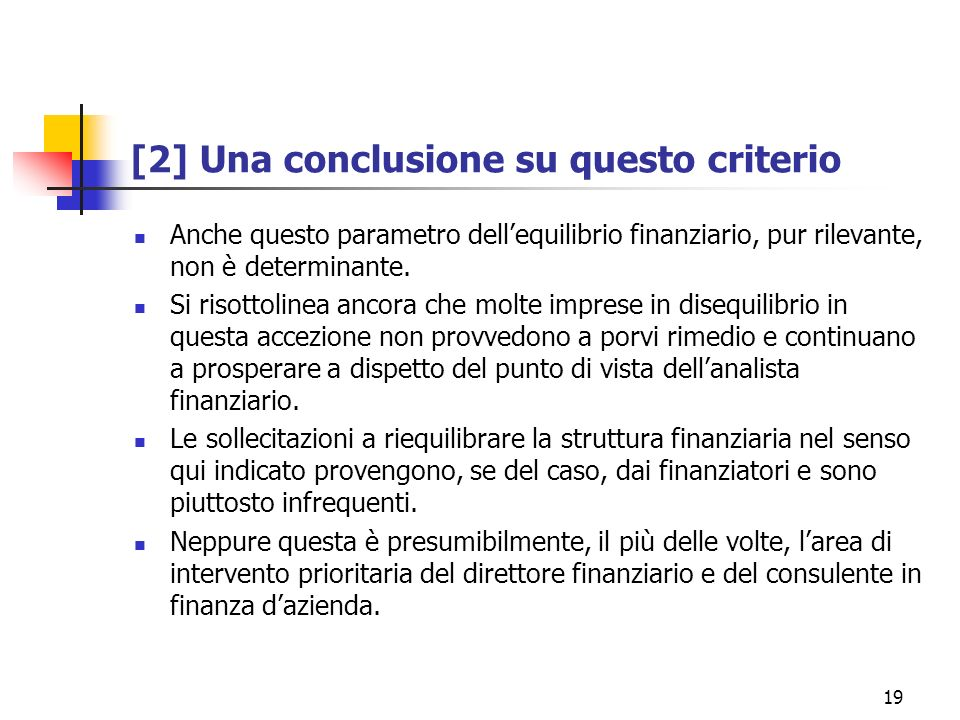 19 [2] Una conclusione su questo criterio Anche questo parametro dellequilibrio finanziario, pur rilevante, non è determinante. Si risottolinea ancora