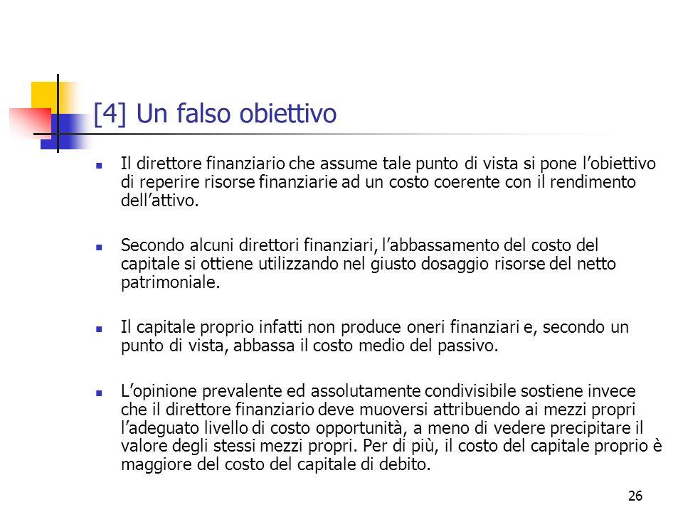 26 [4] Un falso obiettivo Il direttore finanziario che assume tale punto di vista si pone lobiettivo di reperire risorse finanziarie ad un costo coere