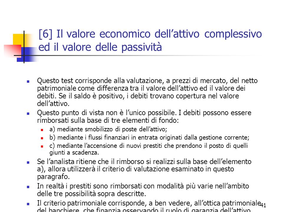 41 [6] Il valore economico dellattivo complessivo ed il valore delle passività Questo test corrisponde alla valutazione, a prezzi di mercato, del nett