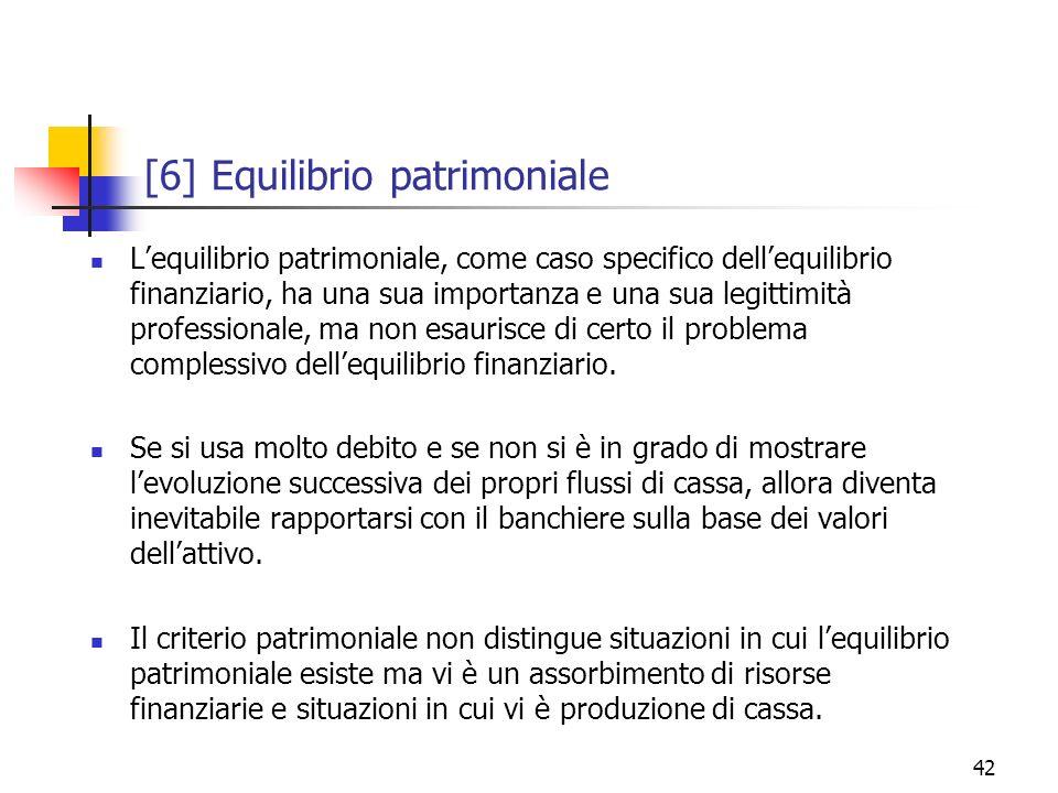 42 [6] Equilibrio patrimoniale Lequilibrio patrimoniale, come caso specifico dellequilibrio finanziario, ha una sua importanza e una sua legittimità p
