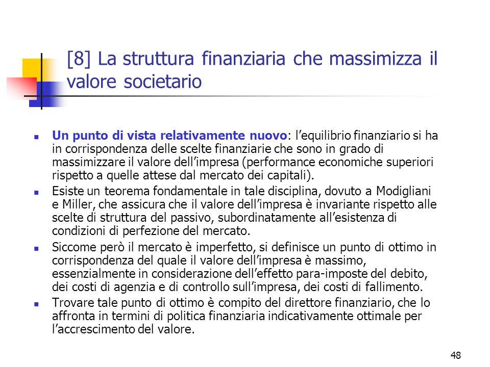 48 [8] La struttura finanziaria che massimizza il valore societario Un punto di vista relativamente nuovo: lequilibrio finanziario si ha in corrispond