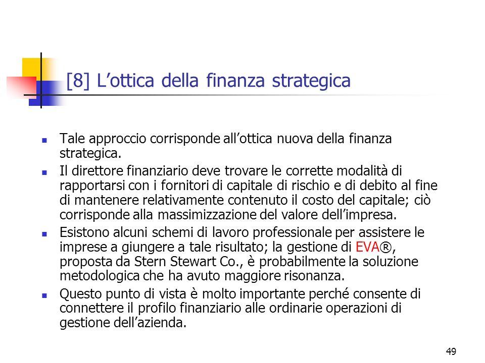 49 [8] Lottica della finanza strategica Tale approccio corrisponde allottica nuova della finanza strategica. Il direttore finanziario deve trovare le