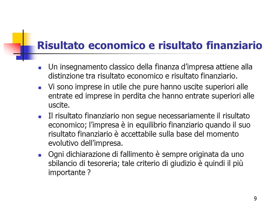 9 Risultato economico e risultato finanziario Un insegnamento classico della finanza dimpresa attiene alla distinzione tra risultato economico e risul