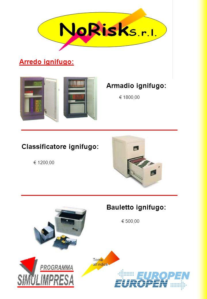 1800,00 Arredo ignifugo: Armadio ignifugo: 1200,00 500,00 Classificatore ignifugo: Bauletto ignifugo: Torna allindice