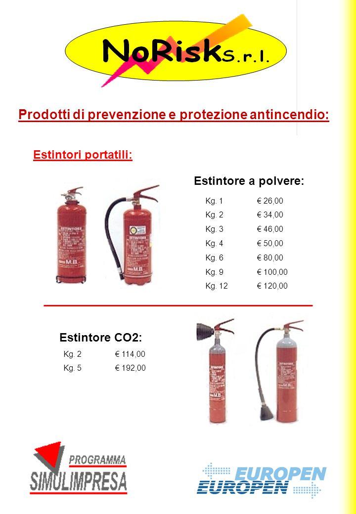 Prodotti di prevenzione e protezione antincendio: Kg. 1 26,00 Kg. 2 34,00 Kg. 3 46,00 Kg. 4 50,00 Kg. 6 80,00 Kg. 9 100,00 Kg. 12 120,00 Estintori por