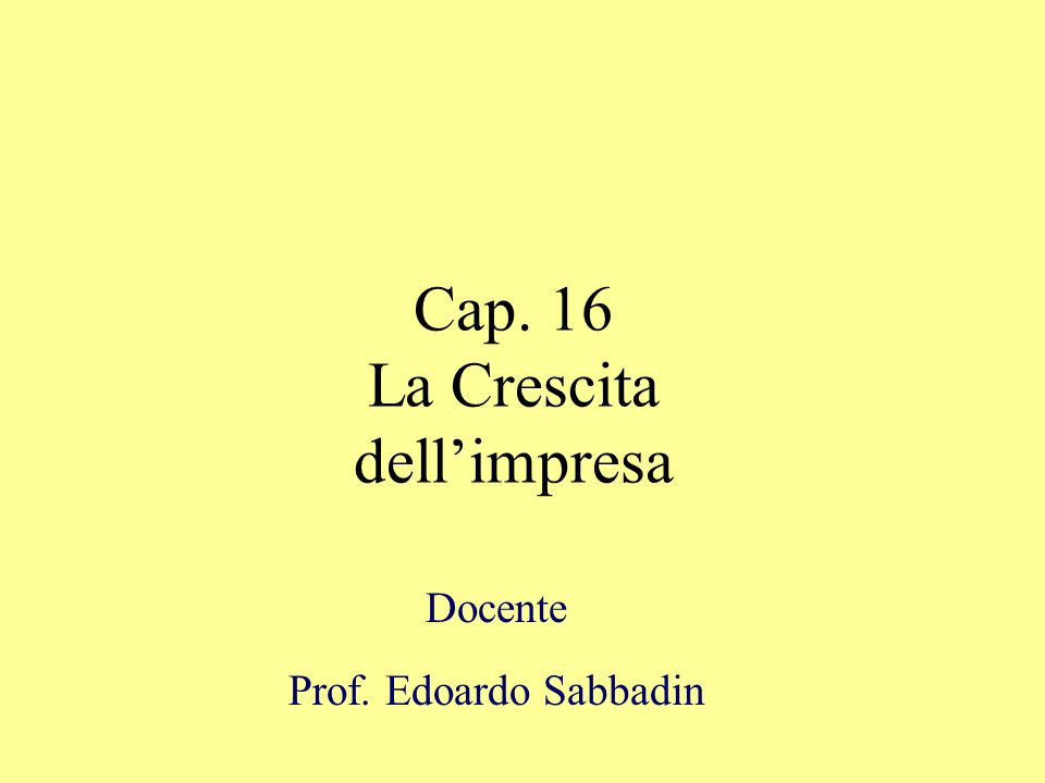 Cap. 16 La Crescita dellimpresa Docente Prof. Edoardo Sabbadin