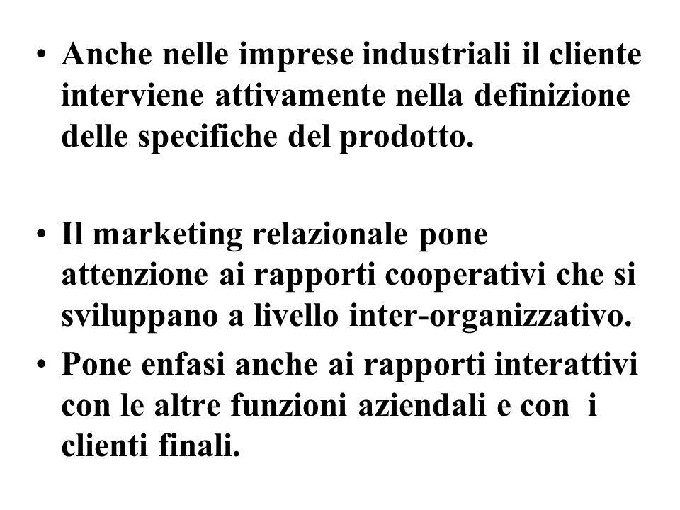 Anche nelle imprese industriali il cliente interviene attivamente nella definizione delle specifiche del prodotto.