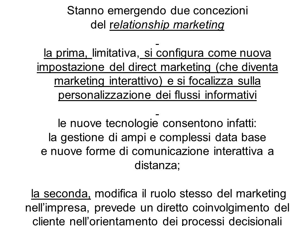 Stanno emergendo due concezioni del relationship marketing la prima, limitativa, si configura come nuova impostazione del direct marketing (che divent