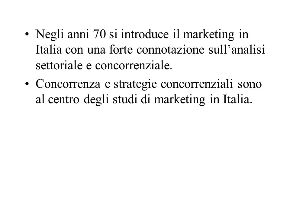 Negli anni 70 si introduce il marketing in Italia con una forte connotazione sullanalisi settoriale e concorrenziale. Concorrenza e strategie concorre