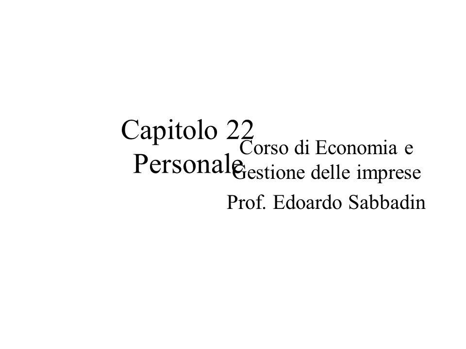Capitolo 22 Personale Corso di Economia e Gestione delle imprese Prof. Edoardo Sabbadin
