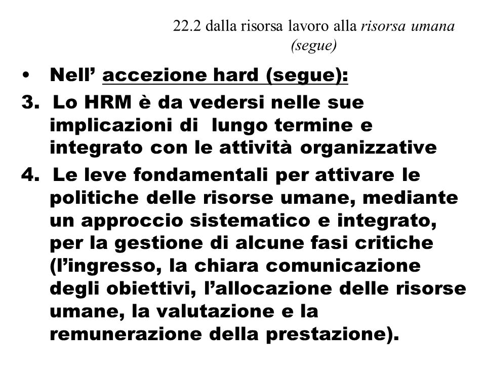 22.2 dalla risorsa lavoro alla risorsa umana (segue) Nell accezione hard (segue): 3.