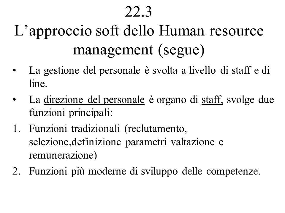 22.3 Lapproccio soft dello Human resource management (segue) La gestione del personale è svolta a livello di staff e di line.