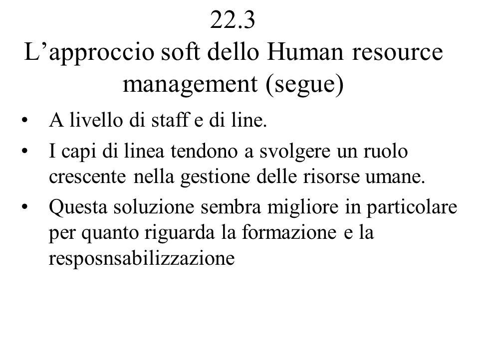 22.3 Lapproccio soft dello Human resource management (segue) A livello di staff e di line.