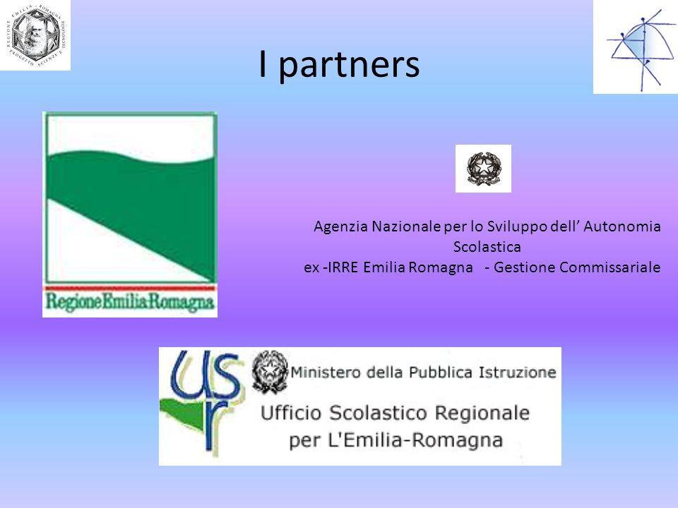 I partners Agenzia Nazionale per lo Sviluppo dell Autonomia Scolastica ex -IRRE Emilia Romagna - Gestione Commissariale