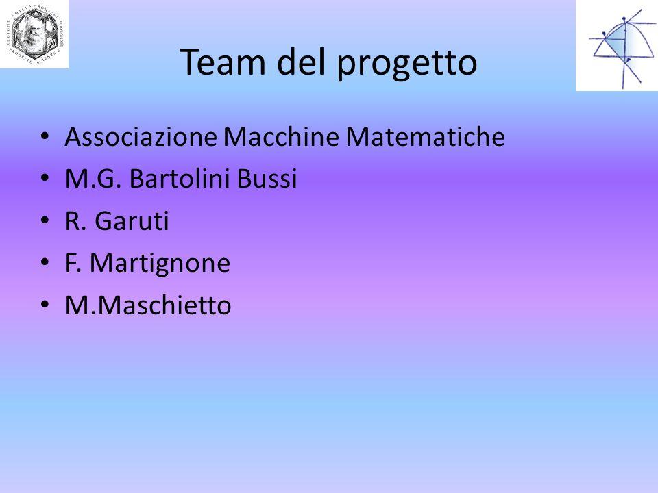 Team del progetto Associazione Macchine Matematiche M.G. Bartolini Bussi R. Garuti F. Martignone M.Maschietto