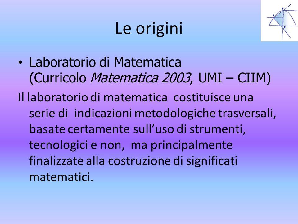 Laboratorio di Matematica (Curricolo Matematica 2003, UMI – CIIM) Il laboratorio di matematica costituisce una serie di indicazioni metodologiche tras