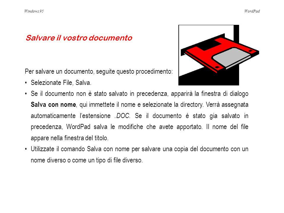 Windows 95WordPad Per salvare un documento, seguite questo procedimento: Selezionate File, Salva. Se il documento non è stato salvato in precedenza, a