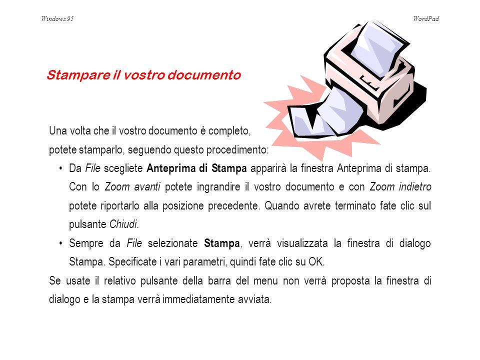 Windows 95WordPad Una volta che il vostro documento è completo, potete stamparlo, seguendo questo procedimento: Da File scegliete Anteprima di Stampa