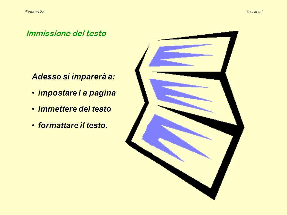 Windows 95WordPad Immissione del testo impostare l a pagina immettere del testo formattare il testo. Adesso si imparerà a: